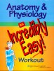 Anatomy & Physiology - An Incredibly Easy! Workout / Lippincott Williams & Wilkins, 2009