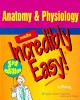 Anatomy & Physiology Made Incredibly Easy! / Lippincott Williams & Wilkins, 2009