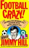 HILL, JIMMY : Football Crazy! / Robson Books, 1995
