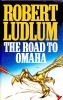 LUDLUM, ROBERT : The Road to Omaha / HarperCollins, 1991