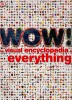 Wow! - Visual Encyclopedia of Everything / DK, 2008