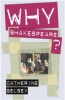 BELSEY, CATHERINE : Why Shakespeare?  / Palgrave Macmillan, 2007
