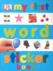 DK My First Word Sticker Book  / Dorling Kindersley, 2010