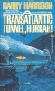 HARRISON, HARRY : A Transatlantic Tunnel, Hurrah! / Tor Books, 1981