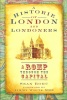BORU, SEAN : A Historie of London and Londoners - A Romp Through the Capital / The History Press, 2009