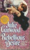 GARWOOD, JULIE : Rebellious Desire / Simon and Schuster, 1990