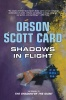 CARD, ORSON SCOTT : Shadows in Flight / Tor Books, 2011