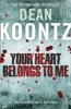 KOONTZ, DEAN : Your Heart Belongs to Me / HarperCollins, 2010