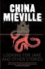 MIÉVILLE, CHINA : Looking for Jake and Other Stories / Pan, 2011