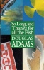 ADAMS, DOUGLAS : So Long, and Thanks for All the Fish / Guild, 1985.