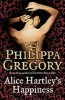 GREGORY, PHILIPPA : Alice Hartley's Happiness / Harper, 2009