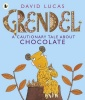 LUCAS, DAVID : Grendel: A Cautionary Tale About Chocolate / Walker, 2014