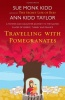 KIDD, SUE MONK - KIDD TAYLOR, ANN : Travelling with Pomegranates / Headline Review, 2011