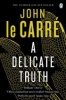 LE CARRÉ, JOHN : A Delicate Truth / Penguin, 2014