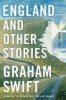 SWIFT, GRAHAM : England and Other Stories / Simon & Schuster Ltd, 2014