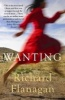 FLANAGAN, RICHARD : Wanting / Atlantic Books, 2010