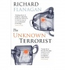 FLANAGAN, RICHARD : The Unknown Terrorist / Atlantic Books, 2008