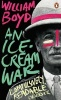 BOYD, WILLIAM : An Ice-cream War / Penguin, 2014