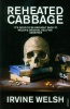 WELSH, IRVINE : Reheated Cabbage / Vintage, 2010