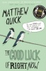 QUICK, MATTHEW : The Good Luck of Right Now / Picador, 2015
