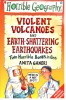 GANERI, ANITA : Violent Volcanoes - Earth-shattering Earthquakes / Hippo, 2005