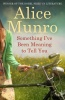 MUNRO, ALICE : Something I've Been Meaning To Tell You / Vintage, 2014