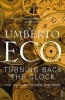 ECO, UMBERTO : Turning Back The Clock: Hot Wars and Media Populism / Vintage, 2008