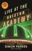 PARKES, SIMON - RAFAELI, JS : Live At the Brixton Academy: A riotous life in the music business / Serpent's Tail, 2014