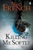 FRENCH, NICCI : Killing Me Softly / Penguin, 2012