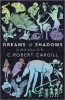 CARGILL, C. ROBERT : Dreams and Shadows / Gollancz, 2014