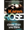 ROSE, KAREN : Closer Than You Think / Headline, 2015