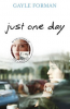 FORMAN, GAYLE : Just One Day / Random House, 2013