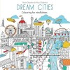 GOODWIN, ROSIE - CHADWICK, ALICE : Dream Cities: Colouring for mindfulness / Hamlyn, 2015