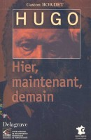 BORDET, GASTON : Hugo, Hier, maintenant, demain / Delagrave, 2002