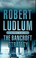 LUDLUM, ROBERT : The Bancroft Strategy / Orion Books, 2007