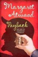 ATWOOD, MARGARET : Payback - Debt and the Shadow Side of Wealth / Bloomsbury, 2009