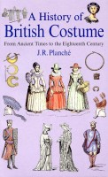 PLANCHÉ, J. R. : A History of British Costume – From Ancient Times to the Eighteenth Century / Senate, 2001