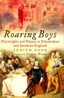 COOK, JUDITH : Roaring Boys – Playwrights and Players in Elizabethan and Jacobean England / Sutton, 2004