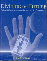 SHAW, EVA : Divining the Future - Prognostication from Astrology to Zoomancy / Gramercy, 2000,