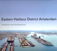 Eastern Harbour District Amsterdam / Nai Publishers, 2006