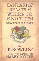 ROWLING, J. K. : Fantastic Beasts & Where to Find Them by Newt Scamander / Bloomsbury, 2010