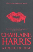 HARRIS, CHARLAINE : A Touch of Dead / Gollancz, 2010