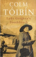 TÓIBIN, COLM : Lady Gregory's Toothbrush / Picador, 1999