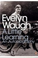 WAUGH, EVELYN : A Little Learning: The First Volume of an Autobiography  / Penguin Classics, 1990