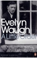 WAUGH, EVELYN : A Little Order: Selected Journalism / Penguin Classics, 2000