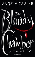 CARTER, ANGELA : The Bloody Chamber And Other Stories / Vintage Classics, 2014