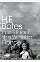 BATES, H. E. : Fair Stood the Wind for France / Penguin, 2005