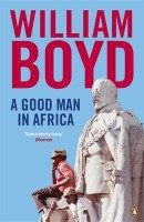 BOYD, WILLIAM : A Good Man in Africa / Penguin, 2010