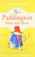 BOND, MICHAEL : Paddington Here and Now / HarperCollinsChildren'sBooks, 2014