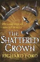 FORD, RICHARD : The Shattered Crown / Headline, 2014